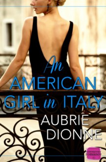 An American Girl in Italy: HarperImpulse Contemporary Romance - Aubrie Dionne