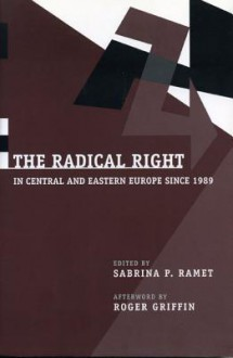 The Radical Right in Central and Eastern Europe Since 1989 - Sabrina P. Ramet, Roger Griffin