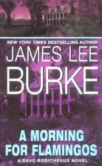A Morning for Flamingos - James Lee Burke