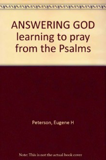 Answering God: Learning to Pray from the Psalms - Eugene H. Peterson