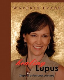 Healing Lupus: Steps in a Personal Journey - Waverly Evans