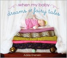 When My Baby Dreams of Fairy Tales - Adele Enersen