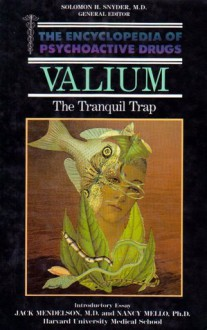 Valium: The Tranquil Trap (Encyclopedia of Psychoactive Drugs) - Gail Winger, Solomon H. Snyder