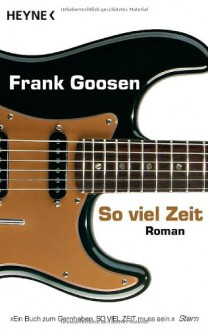 So viel Zeit: Roman - Frank Goosen