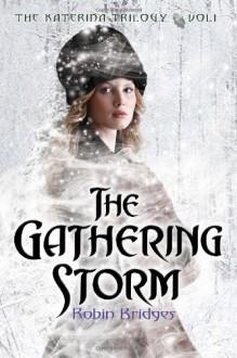 The Katerina Trilogy, Vol. I: The Gathering Storm - Robin Bridges