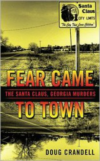 Fear Came to Town: The Santa Claus, Georgia, Murders (Berkley True Crime) - Doug Crandell