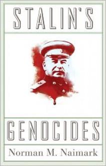 Stalin's Genocides - Norman M. Naimark