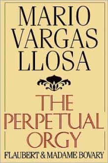 The Perpetual Orgy - Mario Vargas Llosa, Helen Lane