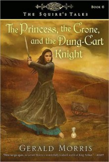 The Princess, the Crone, and the Dung-Cart Knight (The Squire's Tales, #6) - Gerald Morris