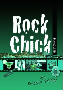 Rock Chick Rescue - Kristen Ashley