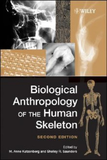 Biological Anthropology of the Human Skeleton - M. Anne Katzenberg