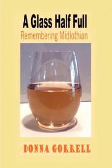 A Glass Half Full: Remembering Midlothian - Donna, Gorrell
