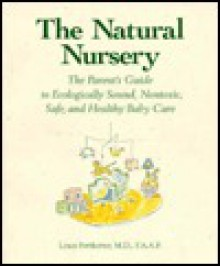 The Natural Nursery: The Parent's Guide to Ecologically Sound, Nontoxic, Safe, and Healthy Baby Care - Louis Pottknotter, Louis Pottknotter