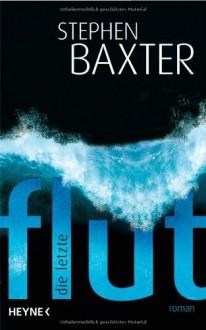 Die Letzte Flut - Stephen Baxter, Peter Robert