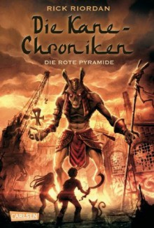 Die Kane-Chroniken, Band 1: Die rote Pyramide (German Edition) - Rick Riordan, Claudia Max