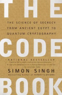 The Code Book: The Science of Secrecy from Ancient Egypt to Quantum Cryptography - Simon Singh