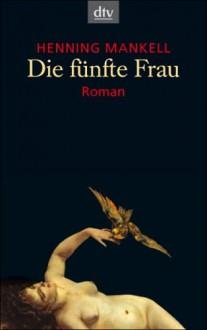 Die fünfte Frau (Wallander, #6) - Henning Mankell