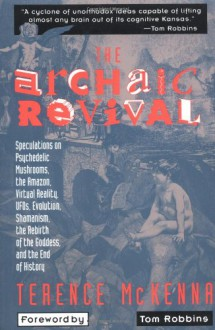 "The Archaic Revival - Terence McKenna, Tom Robbins, Wilfried ""Sätty"" Podriech"