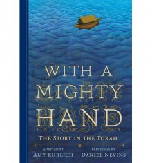 With a Mighty Hand: The Story in the Torah - Amy Ehrlich, Daniel Nevins