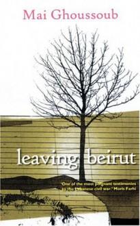 Leaving Beirut - Mai Ghoussoub, مي غصوب