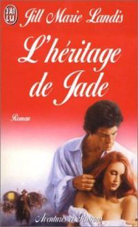 L'héritage de Jade - Jill Marie Landis