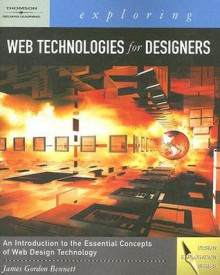 Exploring Web Technologies for Designers [With CDROM] - James Gordon Bennett