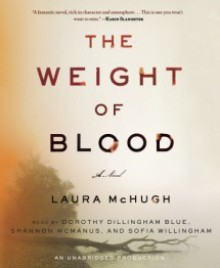 The Weight of Blood: A Novel - Laura McHugh, Dorothy Dillingham Blue, Shannon McManus, Sofia Willingham
