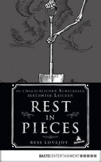 Rest in Pieces: Die unglaublichen Schicksale berühmter Leichen - Bess Lovejoy
