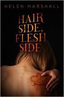 Hair Side, Flesh Side - Helen Marshall
