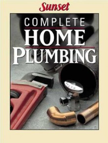 Complete Home Plumbing - Sunset Books