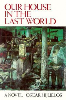 Our House in the Last World - Oscar Hijuelos