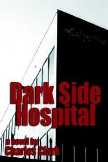 Dark Side Hospital - Charles Clark