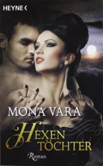 Hexentöchter: Roman - Mona Vara