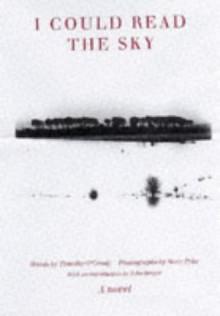 I Could Read the Sky - Timothy O'Grady,Steve Pyke