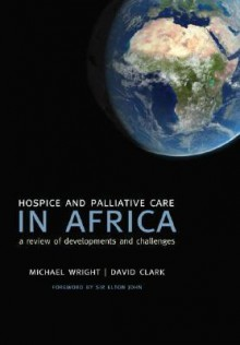 Hospice and Palliative Care in Africa: A Review of Developments and Challenges - Michael Wright, David Clark