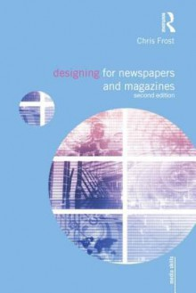 Designing for Newspapers and Magazines - Chris Frost