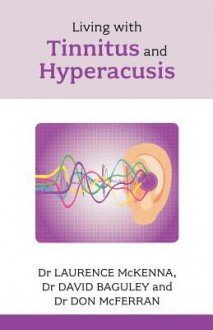 Living with Tinnitus and Hyperacusis - Comprehensive and authoritative - Laurence McKenna, David M. Baguley, Don J. McFerran