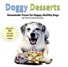Doggy Desserts: Homemade Treats for Happy, Healthy Dogs - Cheryl Gianfrancesco