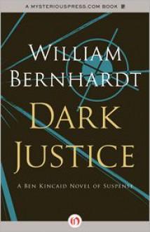 Dark Justice: A Ben Kincaid Novel of Suspense (Book Eight) - William Bernhardt