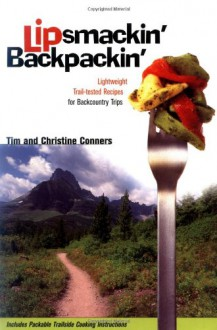 Lipsmackin' Backpackin': Lightweight Trail-tested Recipes for Backcountry Trips - Christine Conners, Tim Conners