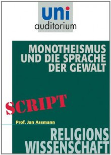 Monotheismus und die Sprache der Gewalt: Religionswissenschaft (German Edition) - Jan Assmann