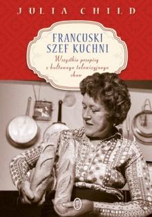 Francuski szef kuchni - Julia Child, Małgorzata Hesko-Kołodzińska