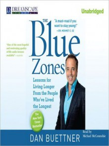 The Blue Zones: Lessons for Living Longer from the People Who've Lived the Longest (MP3 Book) - Dan Buettner, Michael McConnohie