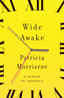 Wide Awake: What I Learned About Sleep from Doctors, Drug Companies, Dream Experts, and a Reindeer Herder in the Arctic Circle - Patricia Morrisroe