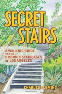 Secret Stairs: A Walking Guide to the HIstoric Staircases of Los Angeles - Charles Fleming