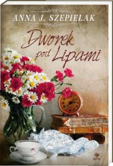 Dworek pod Lipami - Anna J. Szepielak