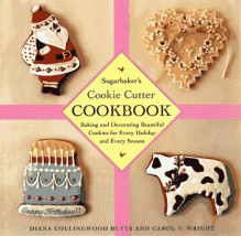 SUGARBAKERS COOKIE CUTTER COOKBOOK - Diana Collingwood Butts, Carol V. Wright
