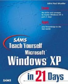 Sams Teach Yourself Microsoft Windows XP in 21 Days - John Paul Mueller