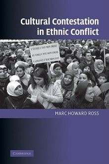 Cultural Contestation in Ethnic Conflict - Marc Howard Ross