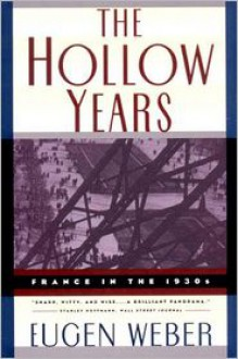 The Hollow Years: France in the 1930s - Eugen Weber